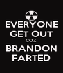 EVERYONE GET OUT COZ BRANDON FARTED - Personalised Poster A4 size