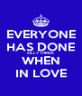 EVERYONE HAS DONE SILLY THINGS WHEN IN LOVE - Personalised Poster A4 size