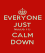 EVERYONE JUST NEEDS TO CALM DOWN - Personalised Poster A4 size