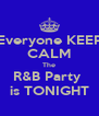 Everyone KEEP CALM The R&B Party  is TONIGHT - Personalised Poster A4 size