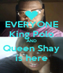 EVERYONE King Polo AND Queen Shay is here - Personalised Poster A4 size