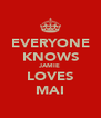 EVERYONE KNOWS JAMIE LOVES MAI - Personalised Poster A4 size