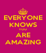 EVERYONE KNOWS YOU ARE AMAZING - Personalised Poster A4 size