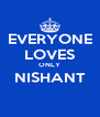 EVERYONE LOVES ONLY NISHANT  - Personalised Poster A4 size