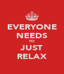 EVERYONE NEEDS TO JUST RELAX - Personalised Poster A4 size