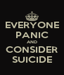 EVERYONE PANIC AND CONSIDER SUICIDE - Personalised Poster A4 size