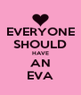 EVERYONE SHOULD HAVE AN EVA - Personalised Poster A4 size
