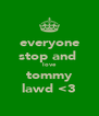 everyone stop and  love tommy lawd <3 - Personalised Poster A4 size