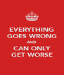 EVERYTHING GOES WRONG AND CAN ONLY GET WORSE - Personalised Poster A4 size