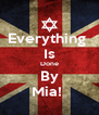 Everything  Is Done By Mia!  - Personalised Poster A4 size