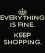 EVERYTHING IS FINE.  KEEP SHOPPING. - Personalised Poster A4 size