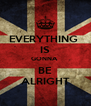 EVERYTHING  IS GONNA  BE ALRIGHT - Personalised Poster A4 size