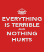 EVERYTHING IS TERRIBLE AND NOTHING HURTS - Personalised Poster A4 size