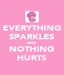 EVERYTHING SPARKLES AND NOTHING HURTS - Personalised Poster A4 size