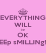 EVERYTHING WILL be OK kEEp sMILLINg!!! - Personalised Poster A4 size