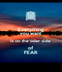 Everything you want is on the oder side  of FEAR - Personalised Poster A4 size