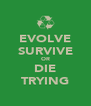 EVOLVE SURVIVE OR DIE TRYING - Personalised Poster A4 size