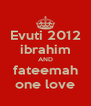 Evuti 2012 ibrahim AND fateemah one love - Personalised Poster A4 size