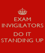 EXAM INVIGILATORS  DO IT STANDING UP - Personalised Poster A4 size