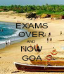 EXAMS  OVER AND  NOW GOA - Personalised Poster A4 size