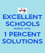 EXCELLENT SCHOOLS HAVE 100 1 PERCENT SOLUTIONS - Personalised Poster A4 size