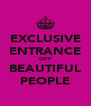EXCLUSIVE ENTRANCE OFF BEAUTIFUL PEOPLE - Personalised Poster A4 size
