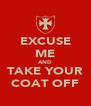 EXCUSE ME AND TAKE YOUR COAT OFF - Personalised Poster A4 size