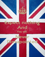 Expect nothing And You will  Never Dissapointed - Personalised Poster A4 size