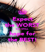 Expect the WORST but STILL hope for the BEST! - Personalised Poster A4 size