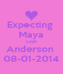 Expecting  Maya Leah Anderson  08-01-2014 - Personalised Poster A4 size
