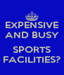 EXPENSIVE AND BUSY  SPORTS FACILITIES? - Personalised Poster A4 size
