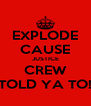 EXPLODE CAUSE JUSTICE CREW TOLD YA TO! - Personalised Poster A4 size