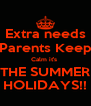 Extra needs Parents Keep Calm it's  THE SUMMER HOLIDAYS!! - Personalised Poster A4 size