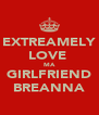 EXTREAMELY LOVE  MA GIRLFRIEND BREANNA - Personalised Poster A4 size
