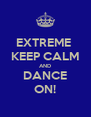 EXTREME  KEEP CALM AND DANCE ON! - Personalised Poster A4 size