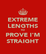 EXTREME LENGTHS TO PROVE I'M STRAIGHT - Personalised Poster A4 size