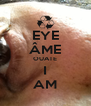 EYE ÂME OUATE I AM - Personalised Poster A4 size