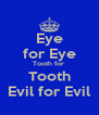 Eye for Eye Tooth for  Tooth Evil for Evil - Personalised Poster A4 size