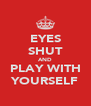 EYES SHUT AND PLAY WITH YOURSELF - Personalised Poster A4 size