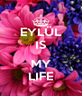 EYLÜL IS  MY LIFE - Personalised Poster A4 size