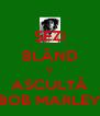 ŞEZI BLÂND ŞI ASCULTĂ BOB MARLEY - Personalised Poster A4 size