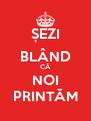 ȘEZI BLÂND CĂ NOI PRINTĂM - Personalised Poster A4 size
