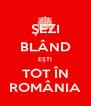 ŞEZI BLÂND EŞTI TOT ÎN ROMÂNIA - Personalised Poster A4 size