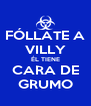 FÓLLATE A VILLY ÉL TIENE CARA DE GRUMO - Personalised Poster A4 size