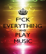 F*CK EVERYTHING AND PLAY MUSIC - Personalised Poster A4 size