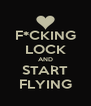 F*CKING LOCK AND START FLYING - Personalised Poster A4 size