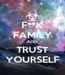 F**K FAMILY JUST TRUST YOURSELF - Personalised Poster A4 size