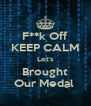 F**k Off KEEP CALM Let's Brought Our Medal  - Personalised Poster A4 size