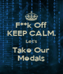 F**k Off KEEP CALM. Let's Take Our Medals - Personalised Poster A4 size