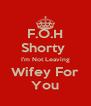 F.O.H Shorty  I'm Not Leaving Wifey For You - Personalised Poster A4 size